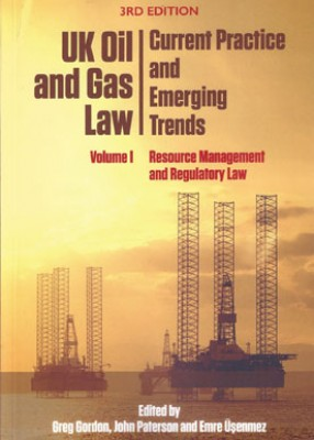 UK Oil and Gas Law: Current Practice and Emerging Trends - Volume I: Resource Management and Regulatory Law (3ed)