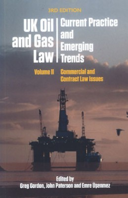 UK Oil and Gas Law: Current Practice and Emerging Trends - Volume II: Commercial and Contract Law Issues (3ed)