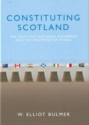 Constituting Scotland: The Scottish National Movement and the Westminster Model (pb)