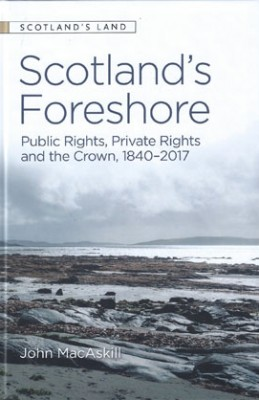 Scotland's Foreshore : Public Rights, Private Rights and the Crown 1840-2017