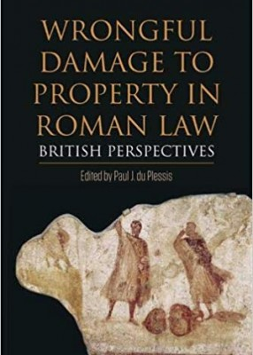 Wrongful Damage to Property in Roman Law: British Perspectives (Pb)