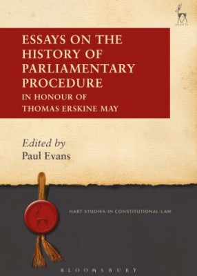 Essays on the History of Parliamentary Procedure – In Honour of Thomas Erskine May