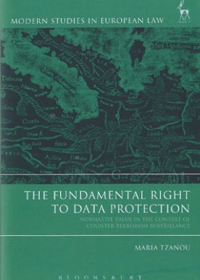 The Fundamental Right to Data Protection: Normative Value in the Context of Counter-Terrorism