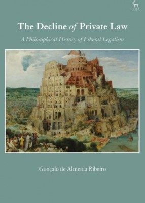 Decline of Private Law : A Philosophical History of Liberal Legalism