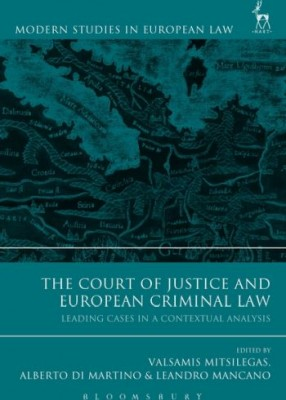 Court of Justice and European Criminal Law: Leading Cases in a Contextual Analysis