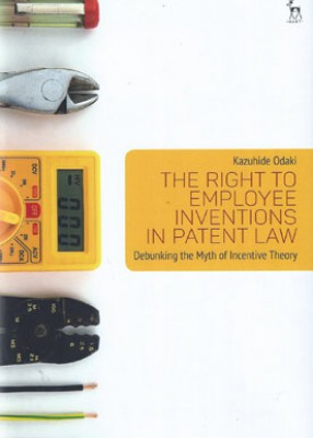Right to Employee Inventions in Patent Law : Debunking the Myth of Incentive Theory