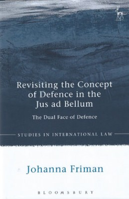 Revisiting the Concept of Defence in the Jus Ad Bellum: The Dual Face of Defence