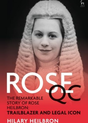 Rose QC : Remarkable Story of Rose Heilbron: Trailblazer and Legal Icon