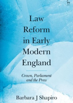 Law Reform in Early Modern England: Crown, Parliament and the Press