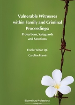 Vulnerable Witnesses within Family and Criminal Proceedings: Protections, Safeguards and Sanctions