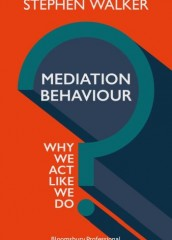 Mediation Behaviour: Why We Act Like We Do (originally titled: Conflict Negotiation in Mediation)