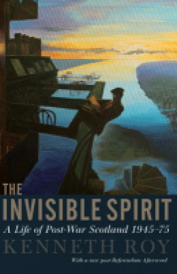 Invisible Spirit : Life in Post War Scotland