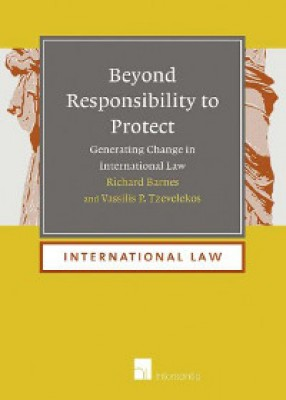 Beyond Responsibility to Protect: Generating Change in International Law