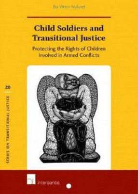 Child Soldiers and Transitional Justice: Protecting the Rights of Children Involved in Armed Conflicts