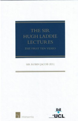 Sir Hugh Laddie Lectures: The First Ten Years