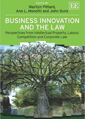 Business Innovation And The Law: Perspectives from Intellectual Property, Labour, Competition and Corporate Law