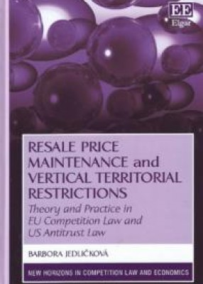 Resale Price Maintenance and Vertical Territorial Restrictions: Theory and Practice in EU Competition Law and US Antitrust Law