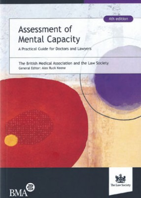 Assessment of Mental Capacity: Guidance for Doctors and Lawyers (4ed)