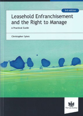 Leasehold Enfranchisement and the Right to Manage: A Practical Guide  3rd edition