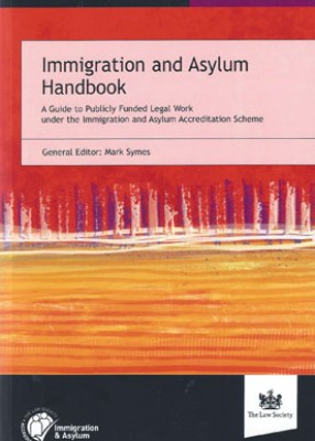 Immigration and Asylum Handbook: A Guide to Publicly Funded Legal Work under the Immigration and Asylum Accreditation Scheme