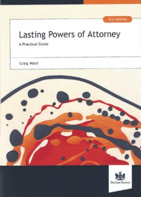 Lasting Powers of Attorney: A Practical Guide (3ed)
