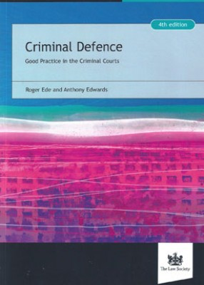 Criminal Defence: Good Practice in Criminal Courts (4ed)