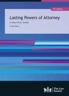 Lasting Powers of Attorney: A Practical Guide (4ed)