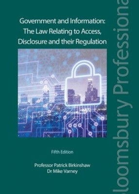 Government and Information: Law Relating to Access, Disclosure and Regulation (5ed)