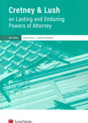Cretney & Lush on Lasting and Enduring Powers of Attorney (8ed)