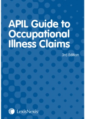 APIL Guide to Occupational Illness Claims (3ed)