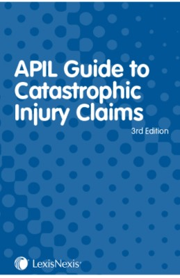 APIL Guide to Catastrophic Injury Claims (3ed)