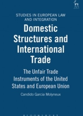 Domestic Structures & International Trade: The Unfair Trade Instruments of the United States and European Union