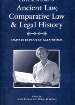 Critical Studies in Ancient Law, Comparative Law & Legal History: Essays in Honour of Alan Watson