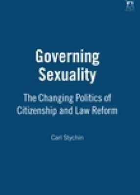 Governing Sexuality: The Changing Politics of Citizenship and Law Reform
