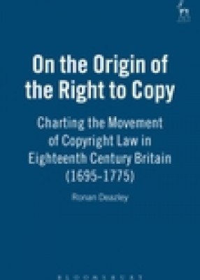 On the Origin of the Right to Copy: Charting the Movement of Copyright Law in Eighteenth Century Britain (1695-1775)