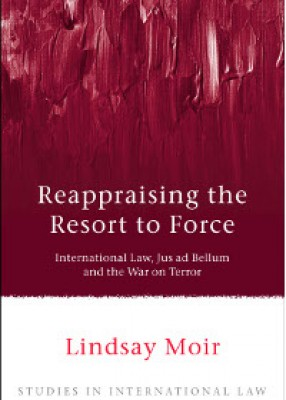 Reappraising the Resort to Force: International Law, Jus ad Bellum and the War on Terror