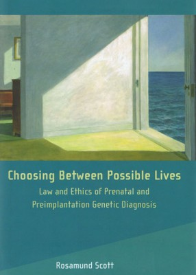 Choosing Between Possible Lives: Law and Ethics of Prenatal and Preimplantation Genetic Diagnosis