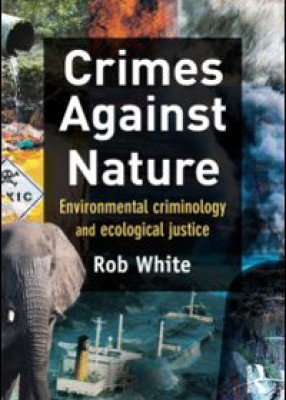 Crimes Against Nature: Environmental Criminology & Ecological Justice