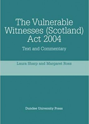 Vulnerable Witnesses (Scotland) Act 2004: Text and Commentary