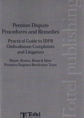 Pension Dispute Procedures & Remedies: Practical Guide to IDRP, Ombudsman Complaints and Litigation