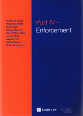 Hague Conference Guides to Good Practice on the Civil Aspects of International Child Abduction Part IV: Enforcement