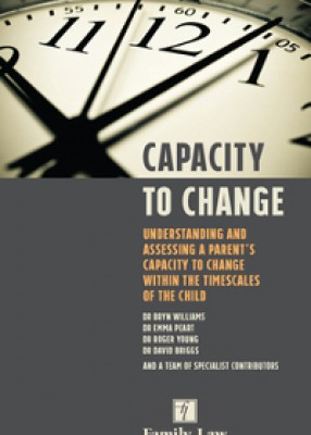 Capacity to Change: Understanding and Assessing a Parent's Capacity to Change within the Timescales of the Child