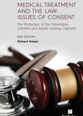 Medical Treatment and the Law: Issues of Consent - The Protection of the Vulnerable: Children and Adults Lacking Capacity