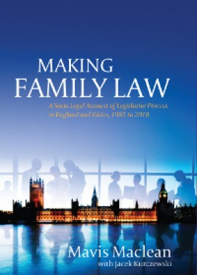 Making Family Law: A Socio-Legal Account of Legislative Process in England  Wales, 1985 to 2010