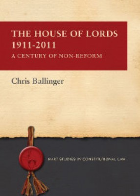 House of Lords 1911-2011: A Century of Non-Reform