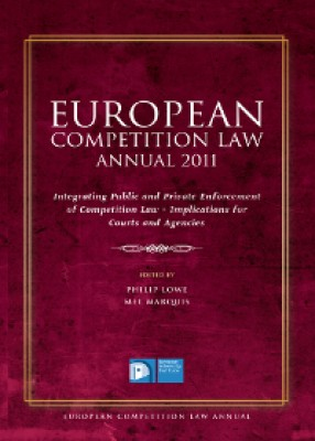 European Competition Law Annual 2011: Integrating Public and Private Enforcement of Competition Law - Implications for Courts and Agencies