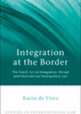 Integration at the Border: The Dutch Act on Integration Abroad and International Immigration Law