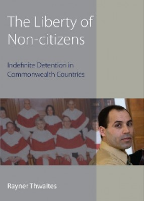 The Liberty of Non-Citizens: Indefinite Detention in Commonwealth Countries