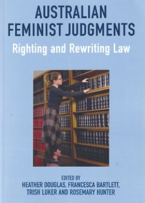 Australian Feminist Judgements: Righting and Re-Writing Law