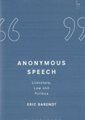 Anonymous Speech: Literature, Law and Politics